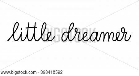 Little Dreamer Phrase Handwritten By One Line. Monoline Vector Text Element Isolated On White Backgr