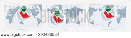 Three Versions Of The World Map With The Enlarged Map Of Saudi Arabia With Flag. Europe, Asia, And A