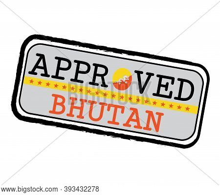 Vector Stamp Of Approved Logo With Bhutanese Flag In The Shape Of O And Text Bhutan. Grunge Rubber T