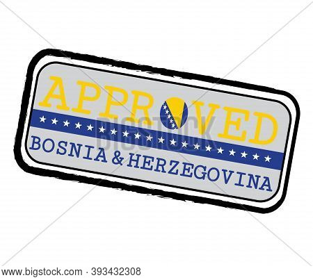 Vector Stamp Of Approved Logo With Bosnia Flag In The Shape Of O And Text Bosnia And Herzegovina. Gr