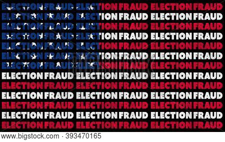 A Usa Election Fraud Text Illustration About The Alleged Election Controversy Aligned With The Red,