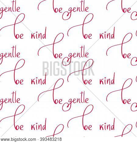 Seamless Pattern With Be Kind Lettering. Motivational Background With Stylish Dainty Script. Inspira