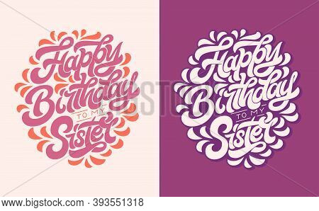 Vector Illustration With Happy Birthday To My Sister Colored Handwriting Lettering On Isolated Backg