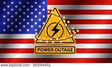Power Outage, Yellow Warning Sign Wrapped With Garland On The Background Of The Flag Of Usa
