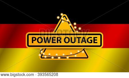 Power Outage, Yellow Warning Sign Wrapped With Garland On The Background Of The Flag Of Germany