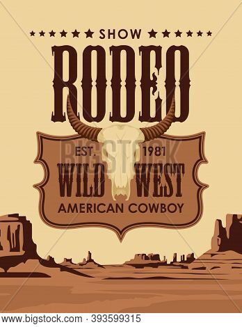Wild West Banner With Emblem For A Cowboy Rodeo Show And A Skull Of Bull On The Background Of Wester