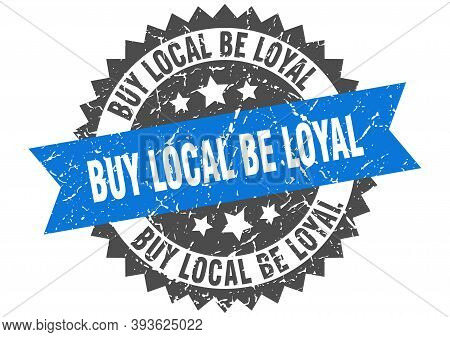 Buy Local Be Loyal Grunge Stamp With Blue Band. Buy Local Be Loyal