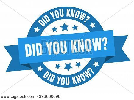 Did You Know Ribbon. Did You Know Round Blue Sign. Did You Know