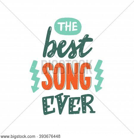 The Best Song Ever Phrase, Textured Colourful Hand-drawn Vector Lettering For Favorite Music, Hand W
