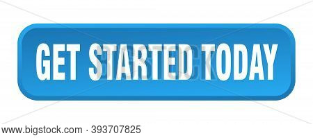Get Started Today Button. Get Started Today Square 3d Push Button