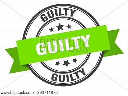 Guilty Label. Guilty Green Band Sign. Guilty
