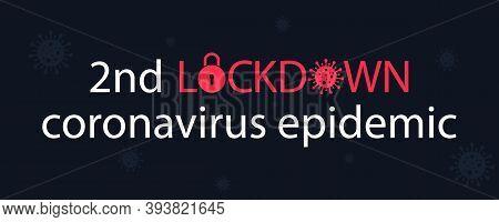 2nd Lockdown Of Covid-19. Global Epidemic And Second Quarantine. Danger Of Novel Coronavirus. Lockdo