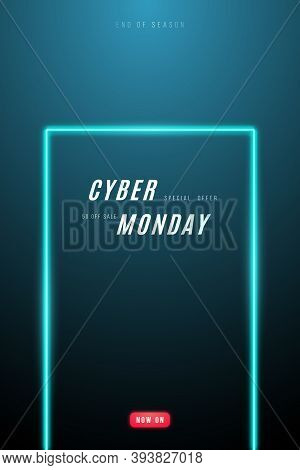 Cyber Monday Promo Design. Vertical Template With Neon Frame And Text For Cyber Monday Monday Sale.