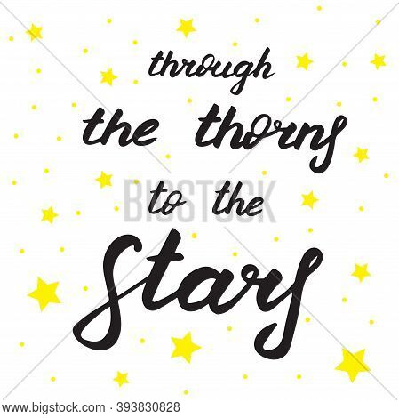 Through The Thorns To The Stars, Vector Lettering Illustration. Hand Drawn Quote For Print, Cards, D