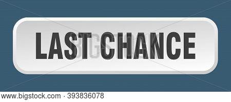 Last Chance Button. Last Chance Square 3d Push Button