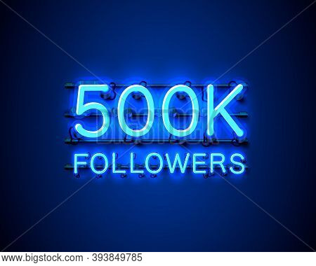 Thank You Followers Peoples, 500k Online Social Group, Neon Happy Banner Celebrate, Vector