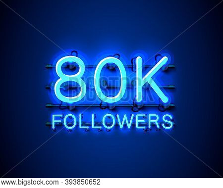 Thank You Followers Peoples, 80k Online Social Group, Neon Happy Banner Celebrate, Vector