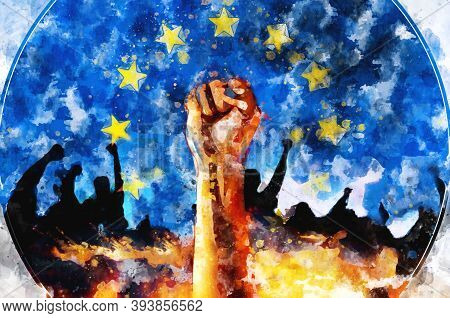 Fist Raised Up, Eu Flag Background. Watercolor. Sign Of Protest, A Fight For Rights And Freedom, Ral