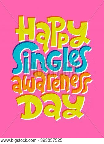 Happy Singles Awareness Day - Funny, Comical, Black Humor Quote About Valentines Day. Unique Vector