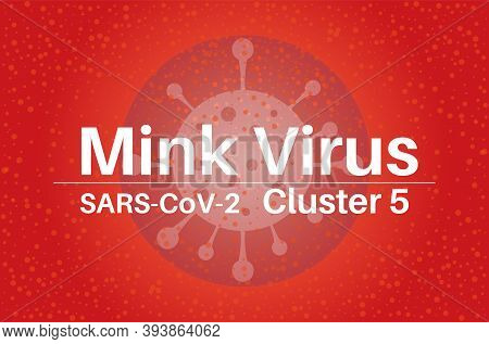 Mink Coronavirus Sars-cov-2 Cluster 5 Vector Illustration On A Red Background With A Virus Logo