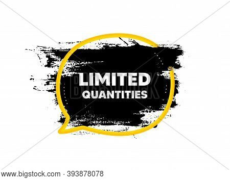 Limited Quantities Symbol. Paint Brush Stroke In Speech Bubble Frame. Special Offer Sign. Sale. Pain