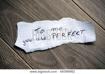 To me you are Perfect - Hand writing text on a piece of paper on wood background poster