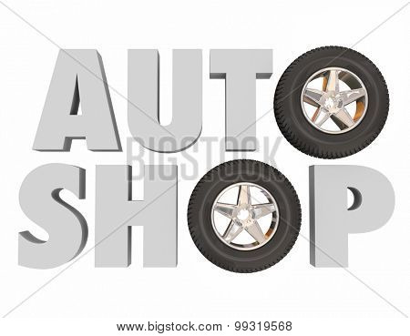 Auto Shop in 3d letters with wheels and tires to illustrate an automotive, car or other vehicle service center or repair store with parts