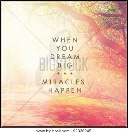 Inspirational Typographic Quote - When you dream big, miracles happen