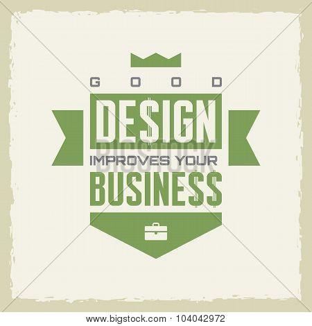 Good design improves your business. Work motivation vector poster. Design concept poster.