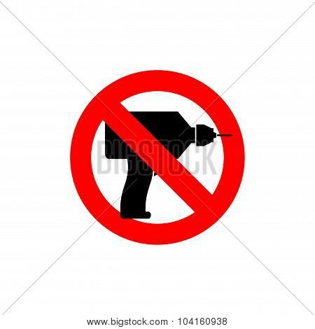 Stop  Drill. It Is Forbidden To Drill. Red Forbidding Character. Logo For Observance Of Silence. Fro