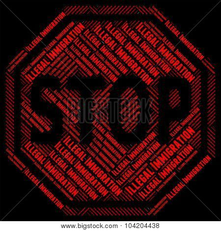 Stop Illegal Immigration Meaning Against The Law And Not Permitted poster