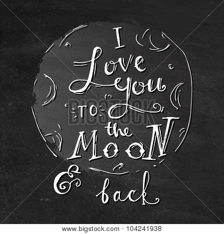 I love you to the moon and back. Hand drawn typography poster. Inspirational vector typography.