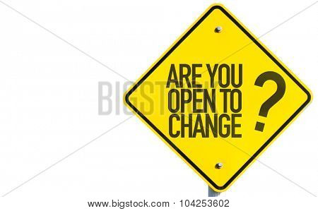 Are You Open to Change? sign isolated on white background