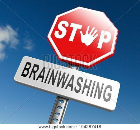 stop brainwashing, don't brainwash kids or children, no indoctrination by dogmas mind control. Build your own opinion on facts and not on doctrine free spirit no propaganda resist brain manipulation.