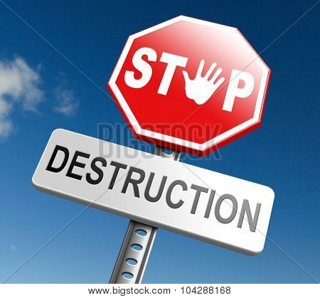 Stop destruction pollution deforestation and no global warming save our planet dont destruct life on earth or single ecosystem road sign  poster