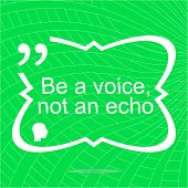 Inspirational motivational quote. Be a voice not an echo. Simple trendy design. Positive quote. poster