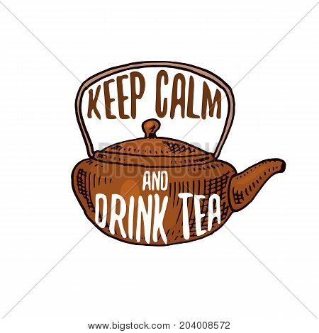 kettle and teapot or kitchen utensils, cooking stuff for menu decoration. baking logo emblem or label, engraved hand drawn in old sketch or and vintage style. Keep calm and drink tea