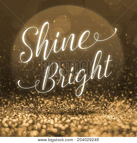 Inspiration quote Shine Bright at abstract gold glitter background Motivational typographic, 3D rendering