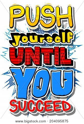 Push Yourself Until You Succeed. Vector illustrated comic book style design. Inspirational motivational quote.