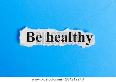 Be Healthy text on paper. Word Be Healthy on a piece of paper. Concept Image.