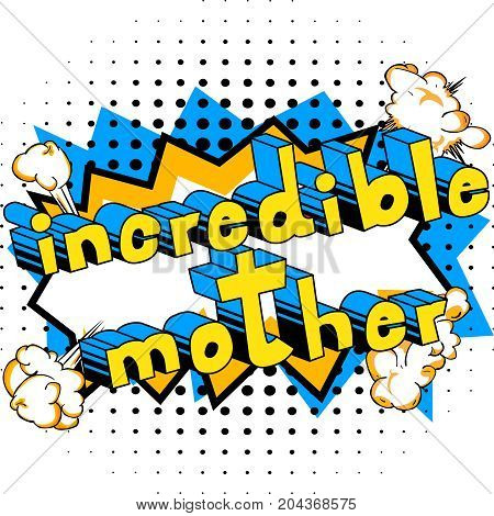 Incredible Mother - Comic book style word on abstract background.