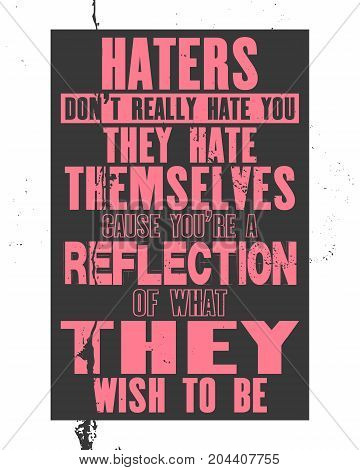 Inspiring motivation quote with text Haters Do Not Hate You They Hate Themselves Cause You Are a Reflection Of What They Wish To Be. Vector typography poster and t-shirt design.