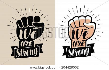 We are strong, lettering. Raised fist symbol. Vector illustration