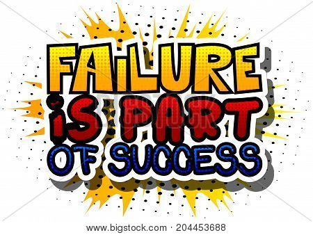 Failure is Part of Success. Vector illustrated comic book style design. Inspirational motivational quote.
