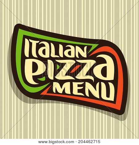 Vector logo for Italian Pizza: design signboard with colors flag of Italy, label with original font for title text italian pizza menu on seamless pattern, pizza sign on striped background for pizzeria