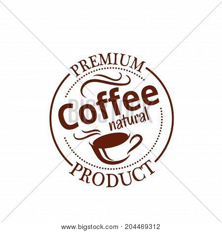 Natural coffee seal badge. Brown coffee cup or mug with espresso, cappuccino or latte round symbol for coffee shop packaging label, cafe, pastry shop or restaurant menu design