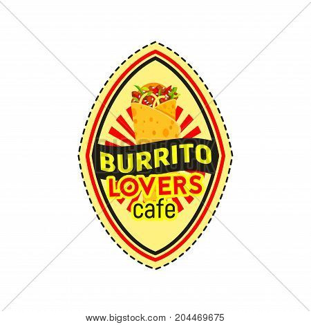 Burrito isolated badge of mexican fast food. Beef sandwich with tomato, chilli pepper, salsa sauce and corn tortilla for mexican restaurant emblem, fast food packaging label design