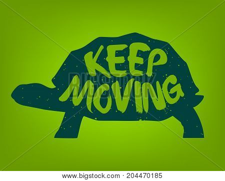 Silhouette of turtle with lettering text Keep Moving. Vector colored label.