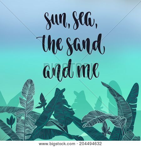 Modern calligraphy style handwritten lettering with decorative banana palm leaves on blur sea background. Vector illustration for cards, leaflets or banners.