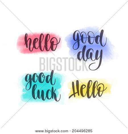 Hello, Good day, Good luck. Vector hand lettering and watercolor spot background for poster, card or for web banners, blog design or social media contests.